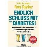 Endlich Schluss mit Typ-2-Diabetes!: In 3 Schritten radikal abnehmen - Leber und Bauchspeicheldrüse dauerhaft entlasten