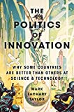 The Politics of Innovation: Why Some Countries Are Better Than Others at Science and ...