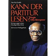 Kann der Partitur lesen? fragte Otto Klemperer. Erinnerungen eines Musikproduzenten