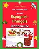 Français Espagnol: Les premiers mots: Édition bilingue français-espagnol, Dictionnaire espagnol français, Premiers mots d'espagnol, livre noel enfant, visuel espagnol: Volume 50
