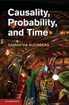 Causality, Probability, and Time by [Kleinberg, Samantha]