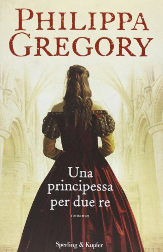 Una principessa per due re por Philippa Gregory