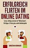 Erfolgreich Flirten im Online Dating - Ratgeber zum Thema Verführung im Netz mit zahlreichen Praxisbeispielen!: Lerne, richtig zu texten im