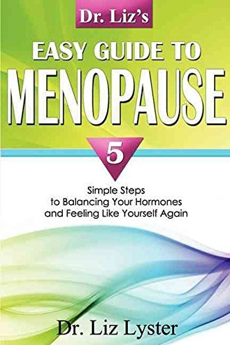 [(Dr. Liz's Easy Guide to Menopause : 5 Simple Steps to Balancing Your Hormones and Feeling Like Yourself Again)] [By (author) Elizabeth Lyster ] published on (December, 2009)