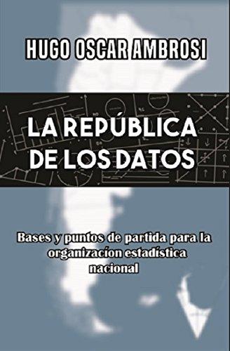 LA REPUBLICA DE LOS DATOS: Bases y puntos de partida para la organización estadística nacional