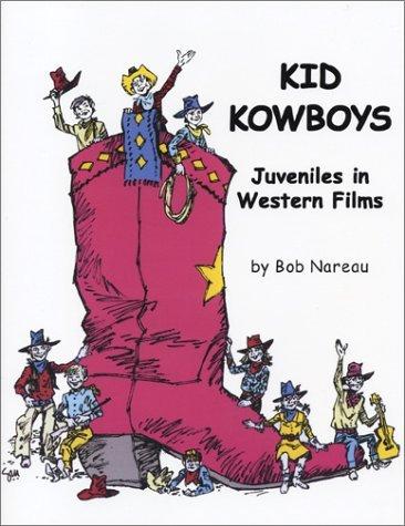 Kid Kowboys: Juveniles in Western Films by Bob Nareau (2003-08-22)