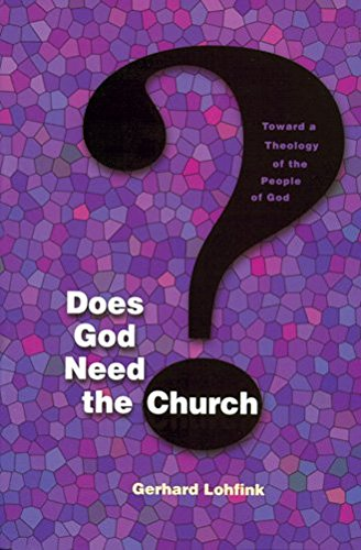 [(Does God Need the Church? : Toward a Theology of the People of God)] [By (author) Gerhard Lohfink ] published on (June, 1999)
