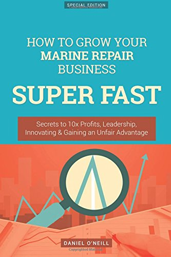 how-to-grow-your-marine-repair-business-super-fast-secrets-to-10x-profits-leadership-innovation-gain