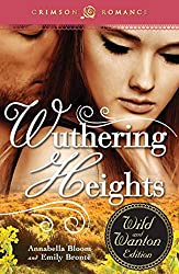 Wuthering Heights: The Wild and Wanton Edition (Crimson Romance)