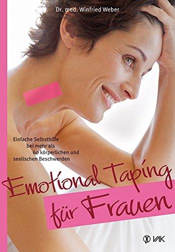 Preisvergleich Produktbild Emotional Taping für Frauen: Einfache Selbsthilfe bei mehr als 60 körperlichen und seelischen Beschwerden