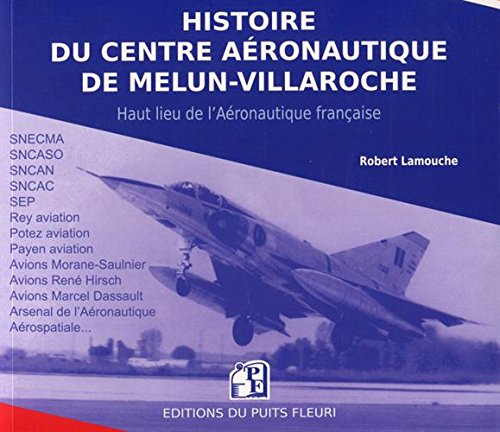Histoire du Centre aéronautique de Melun-Villaroche - 2ème édition: Essais et prototypes de l'Aviation française (ex code EAN 13 9782867391477) par Robert Lamouche