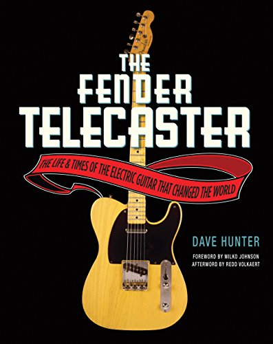 Fender Telecaster: The Life and Times of the Electric Guitar That Changed the World por Dave Hunter