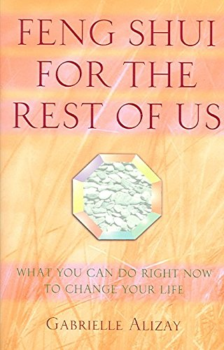 [Feng Shui for the Rest of Us: What You Can Do Right Now to Change Your Life] (By: Gabrielle Alizay) [published: January, 2010] par Gabrielle Alizay