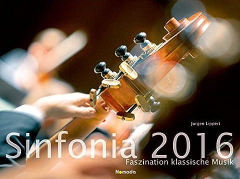 Sinfonia - Faszination klassische Musik 2016 - Bildkalender quer (56 x 42) - Klassik - Konzertkalender - Nomada Kunstkalender - by Jürgen Lippert