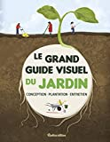 Le grand guide visuel du jardin : Conception, plantation, entretien