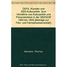 DEFA, Künstler und SED-Kulturpolitik. Zum Verhältnis von Kulturpolitik und Filmproduktion in der SBZ/DDR 1945 bis 1959