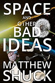 Space, and Other Bad Ideas (English Edition) di [Shuck, Matthew]