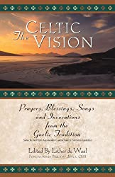 The Celtic Vision: Prayers, Blessings, Songs, and Invocations from Alexander Carmichael's Carmina Gadelica