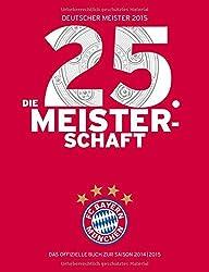 FC Bayern München: Deutscher Meister 2015 - Die 25. Meisterschaft: Das offizielle Buch zur Saison 2014/2015