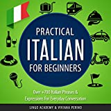 Practical Italian for Beginners: Over 700 Italian Phrases & Expressions for Everyday Conversation