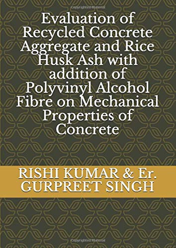 Evaluation of Recycled Concrete Aggregate and Rice Husk Ash with addition of Polyvinyl Alcohol Fibre on Mechanical Properties of Concrete