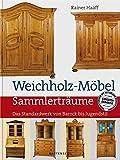 Weichholz-Möbel: Das Standardwerk von Barock bis Jugendstil (Sammlerträume)