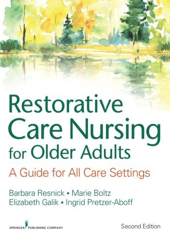 Restorative Care Nursing for Older Adults: A Guide For All Care Settings, Second Edition (Springer Series on Geriatric Nursing) by Elizabeth Galik PhD CRNP (2011-12-05)