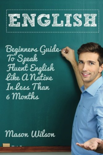 English: Beginners Guide To Speak Fluent English Like A Native In Less Than 6 Months