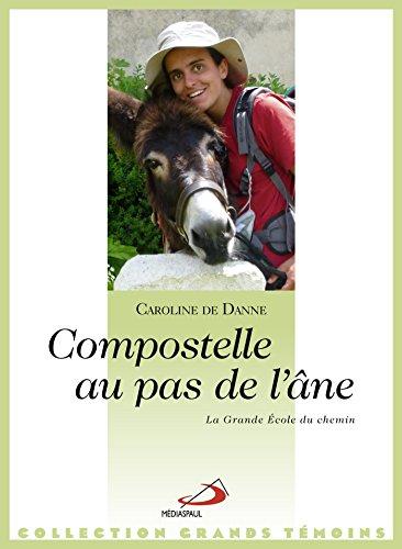 Compostelle au pas de l'âne : La grande école du chemin