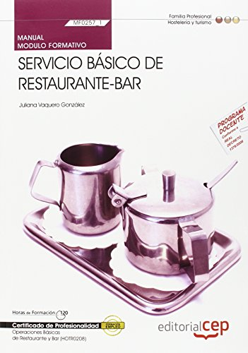 Manual Servicio básico de restaurante-bar (MF0257_1). Certificados de Profesionalidad. Operaciones Básicas de Restaurante y Bar (HOTR0208) por Juliana Vaquero González