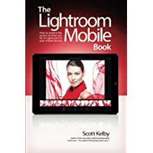 The Lightroom Mobile Book: How to extend the power of what you do in Lightroom to your mobile devices