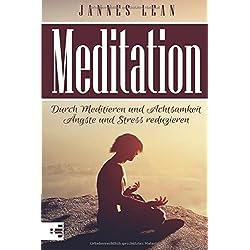 Meditation: Meditation lernen für Anfänger und Fortgeschrittene - Durch Meditieren und Achtsamkeit Ängste und Stress reduzieren