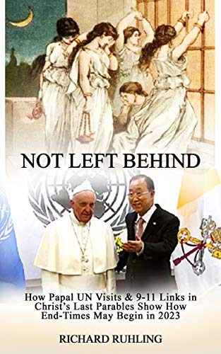 Not LEft Behind: How Papal UN Visits & 9-11 Links in Christ's Last Parables Show How End-Times May Being in 2023 (White Horse ) (English Edition)