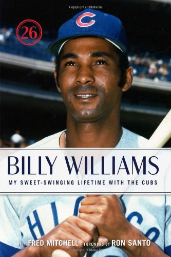 Billy Williams: My Sweet-Swinging Lifetime with the Cubs -