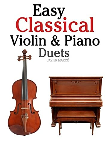 Easy Classical Violin & Piano Duets: Featuring music of Bach, Mozart, Beethoven, Strauss and other