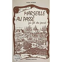 Marseille au passé, au fil des jours