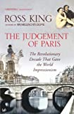 The Judgement of Paris: The Revolutionary Decade That Gave the World Impressionism