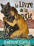 Le Livre de la jungle (Nouvelle édition illustrée avec 89 dessins originaux de Maurice de Becque et d'autres) (French Edition)