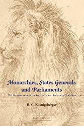 Monarchies, States Generals and Parliaments: The Netherlands in the Fifteenth and Sixteenth Centuries (Cambridge Studies in Early Modern History) by H. G. Koenigsberger (2001-11-22)