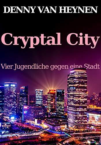 Cryptal City: Vier Jugendliche gegen eine Stadt von [van Heynen, Denny]