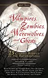 Vampires, Zombies, Werewolves and Ghosts: 25 Classic Stories of the Supernatural (Sig...