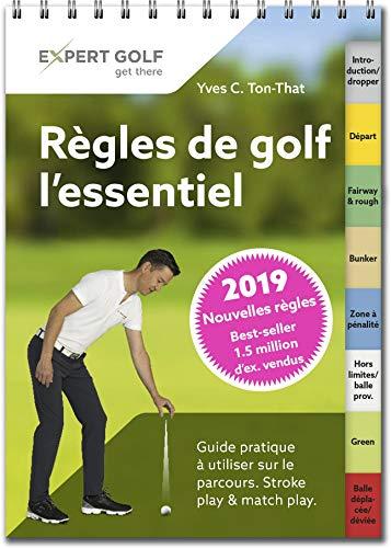 Regles de Golf, l'Essentiel 2019 - Guide Pratique a Utiliser Sur le Parcours par Yves-Cédric Ton-That