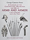 A Glossary of the Construction, Decoration and Use of Arms and Armor: in All Countries and in All Times: Together with Some Closely Related Subjects (Dover Military History, Weapons, Armor)