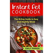 Instant Pot Cookbook: The 30-Day Guide to Easy And Healthy Meals (English Edition)