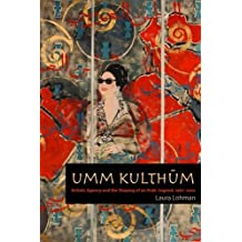 Umm Kulthum: Artistic Agency and the Shaping of an Arab Legend, 1967-2007 (Music/Culture)