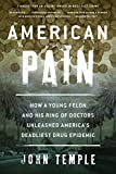 American Pain: How a Young Felon and His Ring of Doctors Unleashed America S Deadliest Drug Epidemic