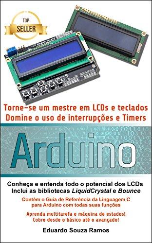 Torne-se um mestre em LCDs e teclados com o Arduino: Dominando o uso de interrupções, timers e bibliotecas no Arduino IDE (Portuguese Edition)