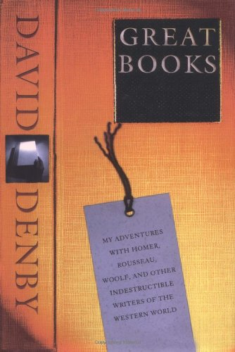 Great Books: My Adventures with Homer, Rousseau, Woolf, and Other Indestructible Writers of the Western World por David Denby