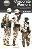 Corporate Warriors: The Rise of Privatized Military Industry: The Rise of the Privatized Military Industry (Cornell Studies in Security Affairs)