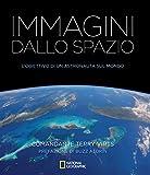 Immagini dallo spazio. L'obiettivo di un astronauta sul mondo. Ediz. illustrata